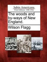 The Woods and By-Ways of New England. by Wilson Flagg