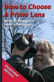 How to Choose a Prime Lens: Expanded Edition by Shawn M. Tomlinson