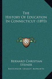 The History of Education in Connecticut (1893) by Bernard Christian Steiner