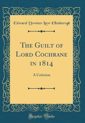 The Guilt of Lord Cochrane in 1814 by Edward Downes Law Ellenborough image