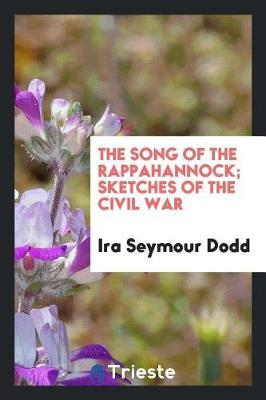 The Song of the Rappahannock; Sketches of the Civil War by Ira Seymour Dodd