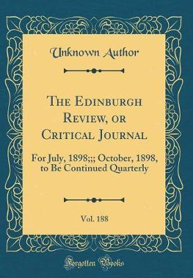 The Edinburgh Review, or Critical Journal, Vol. 188 by Unknown Author