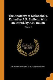 The Anatomy of Melancholy. Edited by A.R. Shilleto. with an Introd. by A.H. Bullen; Volume 2 by Arthur Richard Shilleto
