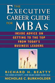 The Executive Career Guide for MBAs: The Inside Advice on Getting to the Top from Today's Business Leaders by Richard H Beatty image