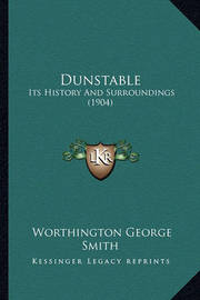 Dunstable: Its History and Surroundings (1904) by Worthington George Smith