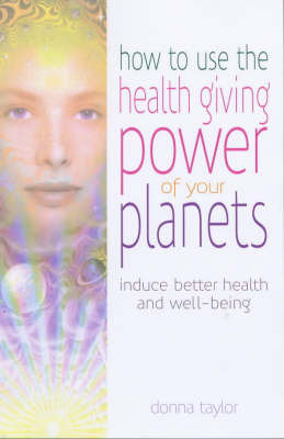 How to Use the Healing Power of Your Planets by Donna Taylor