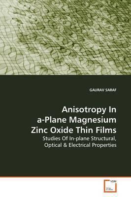 Anisotropy in A-Plane Magnesium Zinc Oxide Thin Films by GAURAV SARAF