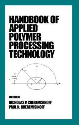 Handbook of Applied Polymer Processing Technology by Nicholas P Cheremisinoff