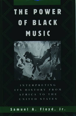 The Power of Black Music by Samuel A. Floyd