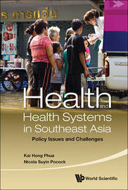 Health And Health Systems In Southeast Asia: Policy Issues And Challenges by Nicola Suyin Pocock