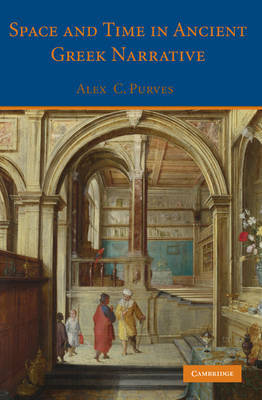 Space and Time in Ancient Greek Narrative by Alex C. Purves image