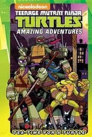 Teenage Mutant Ninja Turtles Tea-Time For A Turtle by Ian Flynn
