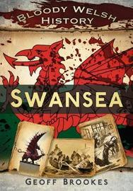 Bloody Welsh History: Swansea by Geoff Brookes