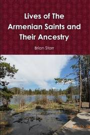 Lives of the Armenian Saints and Their Ancestry by Brian Starr
