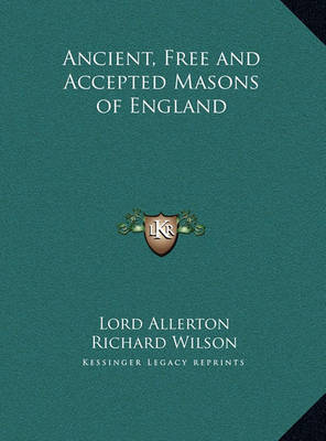 Ancient, Free and Accepted Masons of England by Richard Wilson