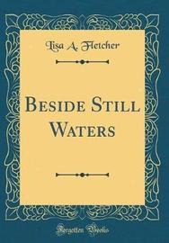 Beside Still Waters (Classic Reprint) by Lisa A Fletcher image