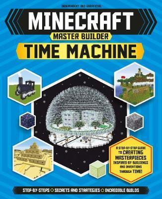 Minecraft Master Builder: Time Machine by Juliet Stanley