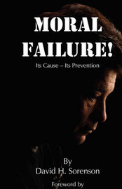 Moral Failure: Its Cause- Its Prevention by David Sorenson image