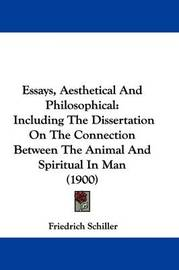 Essays, Aesthetical and Philosophical: Including the Dissertation on the Connection Between the Animal and Spiritual in Man (1900) by Friedrich Schiller
