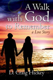 A Walk with God to Remember by D. Craig Hickey image