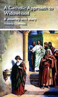 A Catholic Approach to Widowhood by Roberta M Charneski image