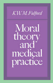 Moral Theory and Medical Practice by K.W.M. Fulford image