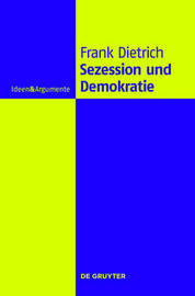Secession and Democracy. a Philosophical Investigation by Frank Dietrich