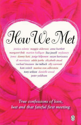 How We Met: Honest Accounts of That First, Fateful Meeting