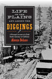 Life on the Plains and Among the Diggings: A Personal Account of a Gold Seeker's Journey to California by Alonzo DeLano