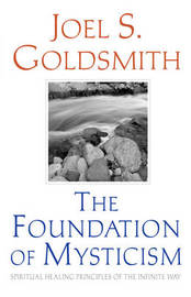 The Foundation of Mysticism by Joel S Goldsmith