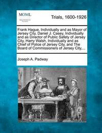 Frank Hague, Individually and as Mayor of Jersey City, Daniel J. Casey, Individually and as Director of Public Safety of Jersey City, Harry Walsh, Individually and as Chief of Police of Jersey City, and the Board of Commissioners of Jersey City, ... by Joseph A Padway