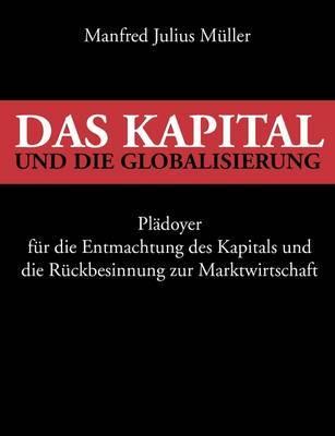Das Kapital Und Die Globalisierung by Manfred Julius Muller image