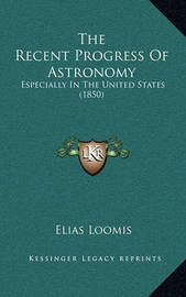 The Recent Progress of Astronomy: Especially in the United States (1850) by Elias Loomis