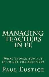 Managing Teachers in FE by Paul Eustice