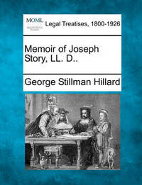 Memoir of Joseph Story, LL. D.. by George Stillman Hillard
