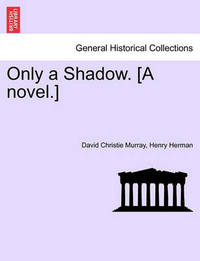 Only a Shadow. [A Novel.] by David Christie Murray