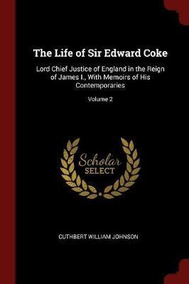 The Life of Sir Edward Coke by Cuthbert William Johnson image