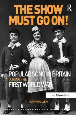 The Show Must Go On! Popular Song in Britain During the First World War by John Mullen image
