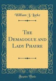 The Demagogue and Lady Phayre (Classic Reprint) by William J Locke image