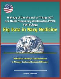 A Study of the Internet of Things (Iot) and Radio Frequency Identification (Rfid) Technology by U S Military
