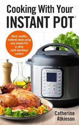 Cooking With Your Instant Pot by Catherine Atkinson image
