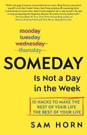 Someday Is Not a Day in the Week by Sam Horn
