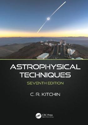 Astrophysical Techniques by C.R. Kitchin