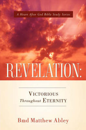 Revelation: Victorious Throughout Eternity by Brad, Matthew Abley image