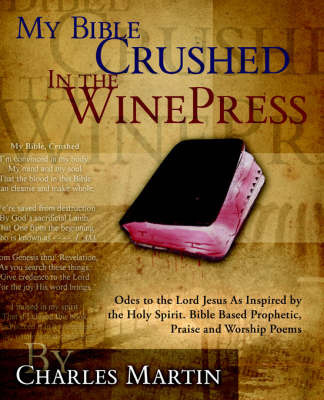 My Bible Crushed in the Winepress by Professor Charles Martin, D.D.S. D.D.S. D.D.S.