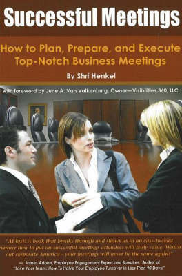 Successful Meetings: How to Plan, Prepare and Execute Top-Notch Business Meetings by Shri L. Henkel image