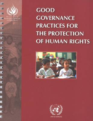 Good Governance Practices for the Protection of Human Rights by United Nations. Office of the High Commissioner for Human Rights