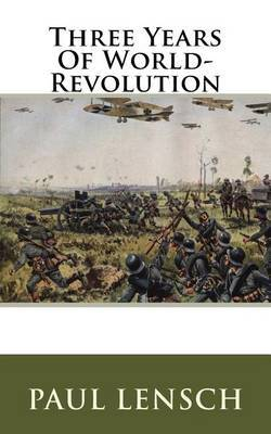 Three Years of World-Revolution by Paul Lensch image