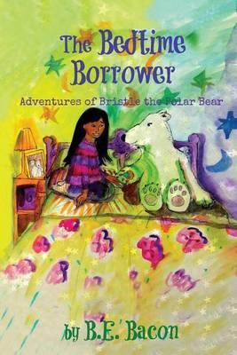 The Bedtime Borrower: Adventures of Bristle the Polar Bear by B E Bacon image