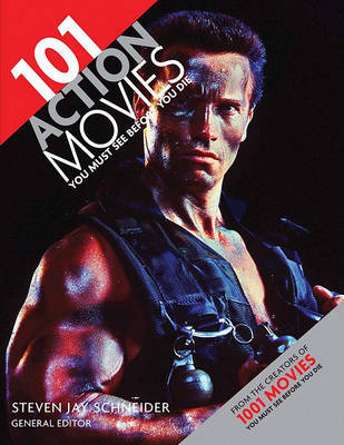 101 Action Movies You Must See Before You Die by Steven Jay Schneider
